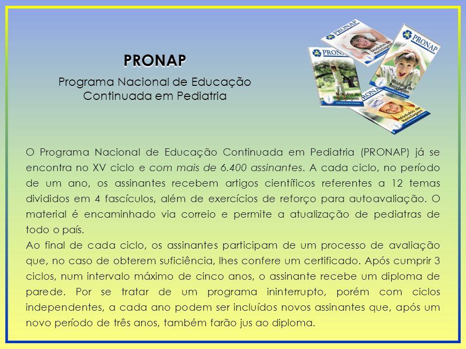 Programa Nacional de Educação Continuada em Pediatria PRONAP O Programa Nacional de Educação Continuada em Pediatria (PRONAP) já se encontra no XV cic