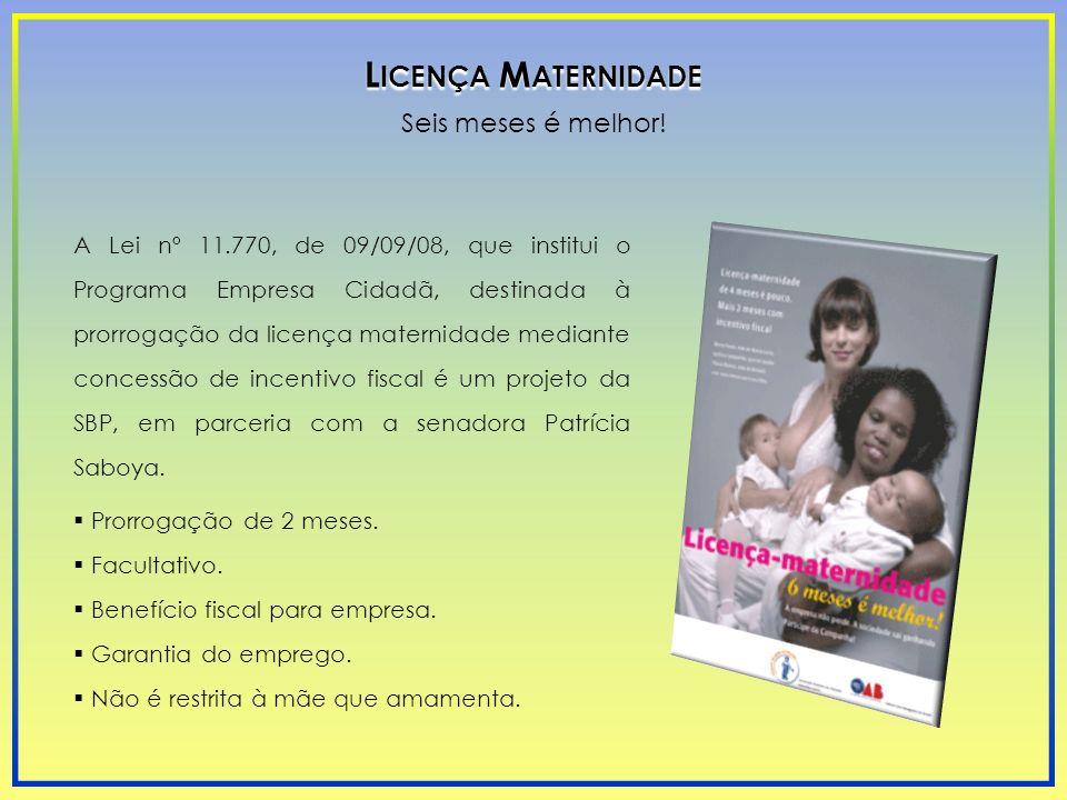 A Lei nº 11.770, de 09/09/08, que institui o Programa Empresa Cidadã, destinada à prorrogação da licença maternidade mediante concessão de incentivo f