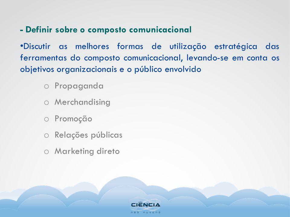 - Definir sobre o composto comunicacional Discutir as melhores formas de utilização estratégica das ferramentas do composto comunicacional, levando-se
