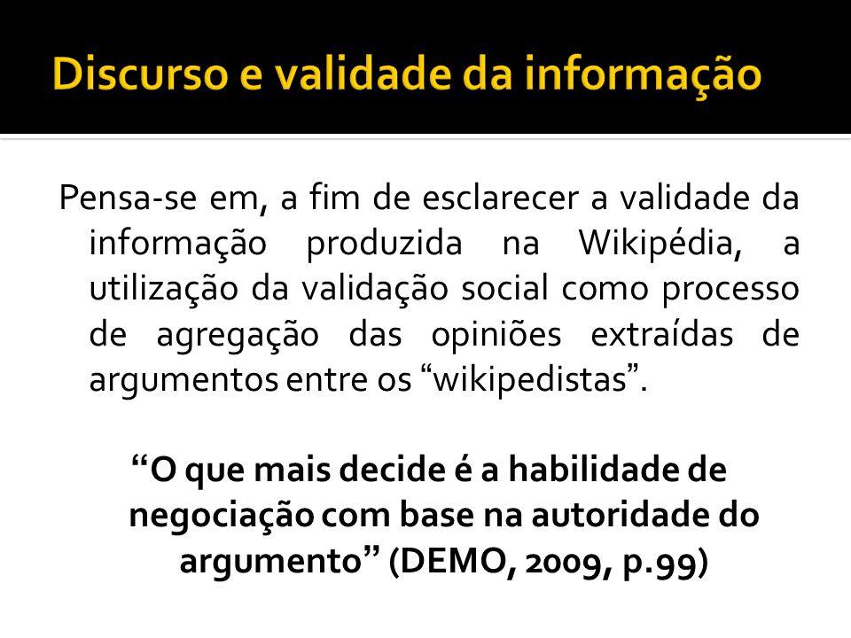 Pensa-se em, a fim de esclarecer a validade da informação produzida na Wikipédia, a utilização da validação social como processo de agregação das opin