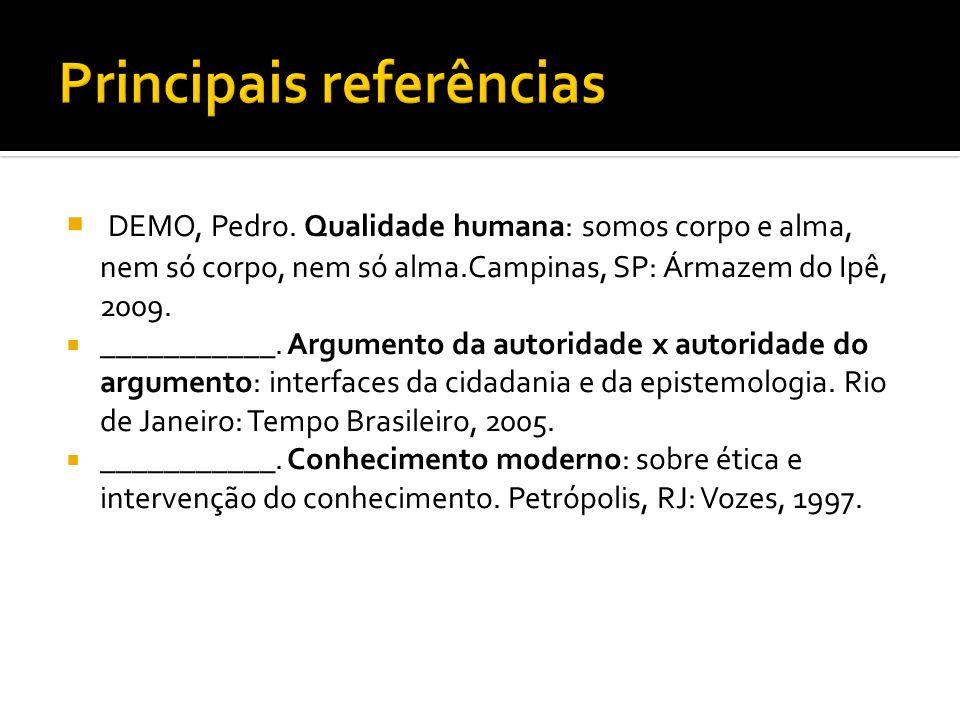 DEMO, Pedro. Qualidade humana: somos corpo e alma, nem só corpo, nem só alma.Campinas, SP: Ármazem do Ipê, 2009. ___________. Argumento da autoridade