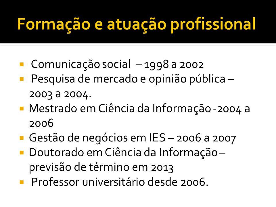 Comunicação social – 1998 a 2002 Pesquisa de mercado e opinião pública – 2003 a 2004. Mestrado em Ciência da Informação -2004 a 2006 Gestão de negócio