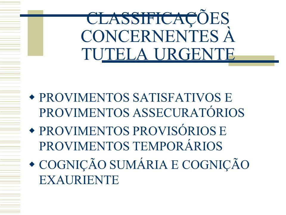 CLASSIFICAÇÕES CONCERNENTES À TUTELA URGENTE PROVIMENTOS SATISFATIVOS E PROVIMENTOS ASSECURATÓRIOS PROVIMENTOS PROVISÓRIOS E PROVIMENTOS TEMPORÁRIOS COGNIÇÃO SUMÁRIA E COGNIÇÃO EXAURIENTE