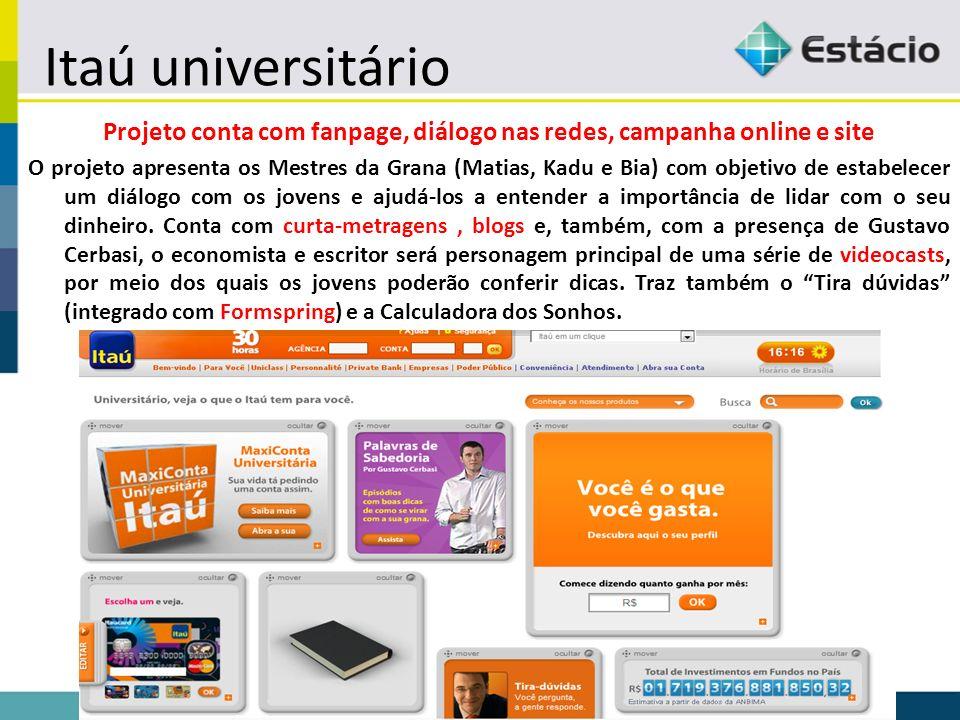 Itaú universitário Projeto conta com fanpage, diálogo nas redes, campanha online e site O projeto apresenta os Mestres da Grana (Matias, Kadu e Bia) c