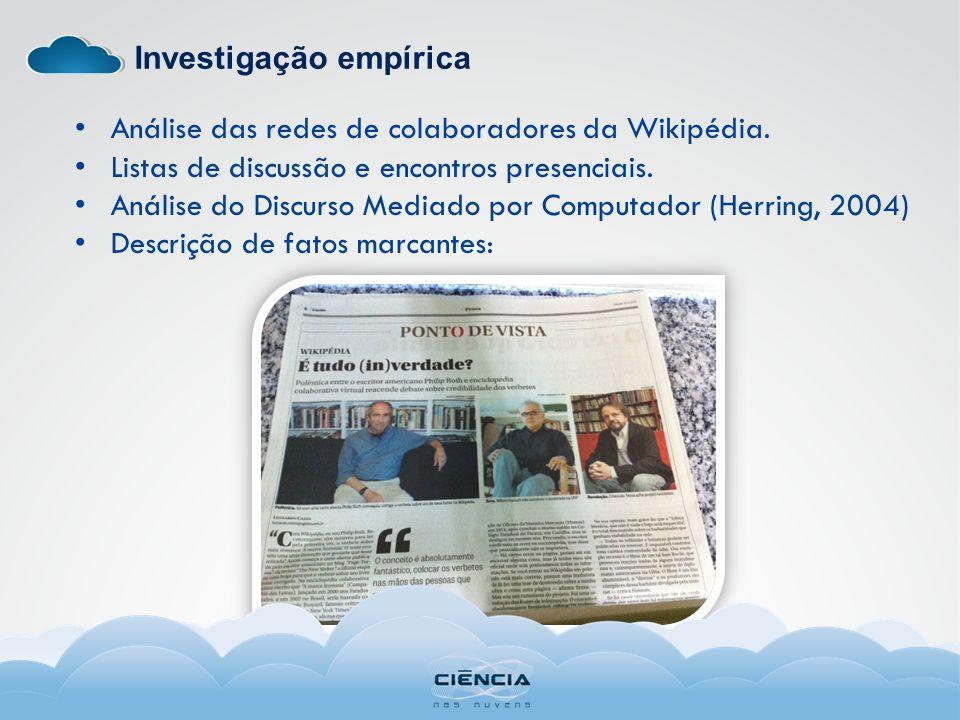 Investigação empírica Análise das redes de colaboradores da Wikipédia. Listas de discussão e encontros presenciais. Análise do Discurso Mediado por Co
