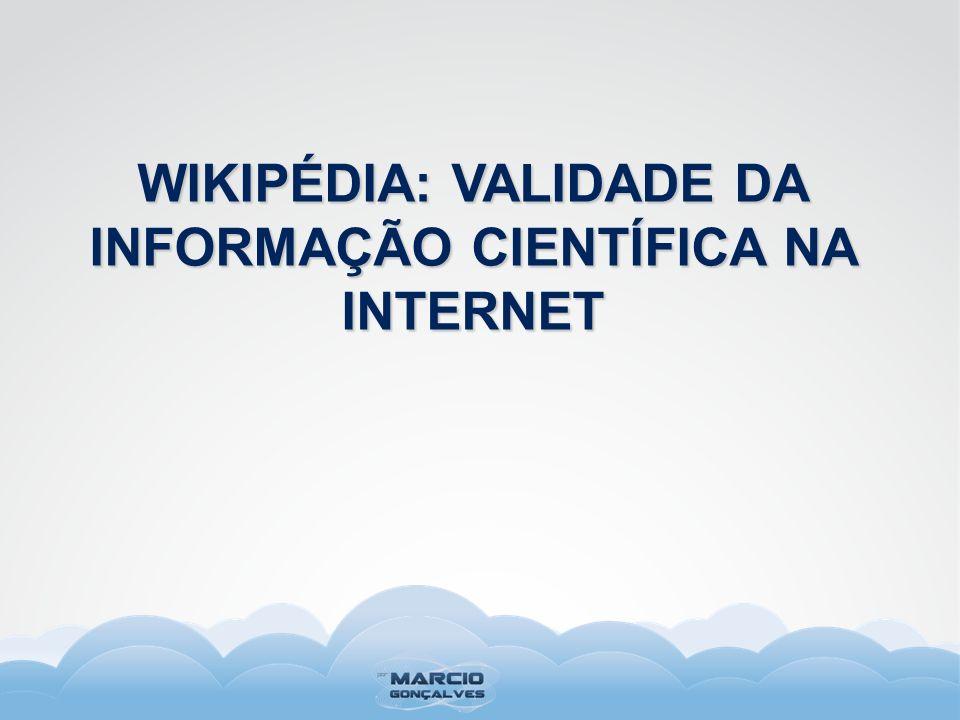 WIKIPÉDIA: VALIDADE DA INFORMAÇÃO CIENTÍFICA NA INTERNET