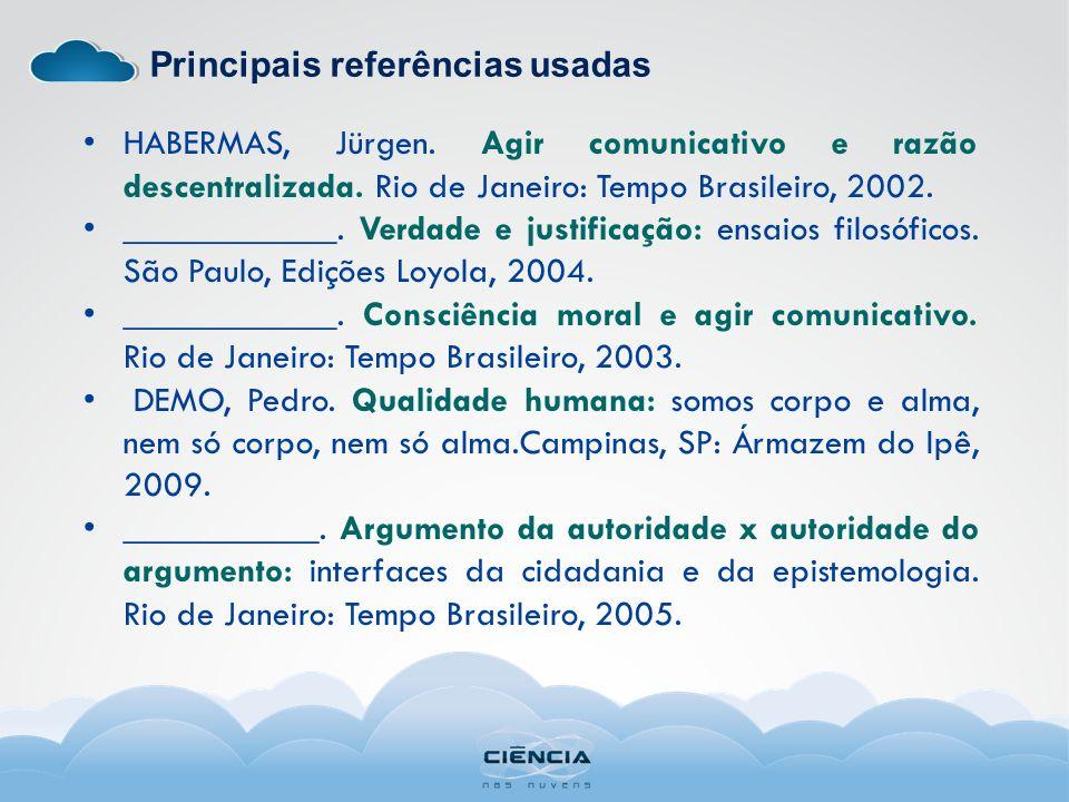 Principais referências usadas HABERMAS, Jürgen. Agir comunicativo e razão descentralizada. Rio de Janeiro: Tempo Brasileiro, 2002. ____________. Verda