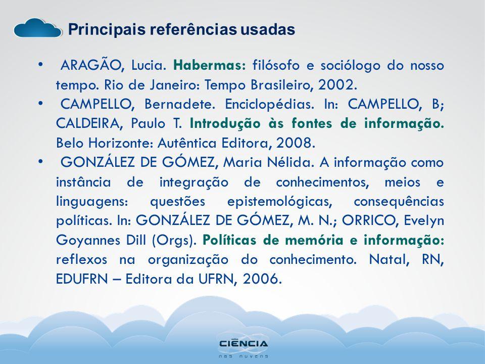 Principais referências usadas ARAGÃO, Lucia. Habermas: filósofo e sociólogo do nosso tempo. Rio de Janeiro: Tempo Brasileiro, 2002. CAMPELLO, Bernadet