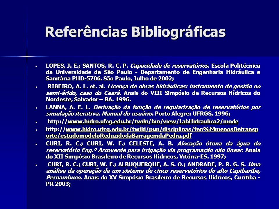 Referências Bibliográficas LOPES, J. E.; SANTOS, R. C. P. Capacidade de reservatórios. Escola Politécnica da Universidade de São Paulo - Departamento