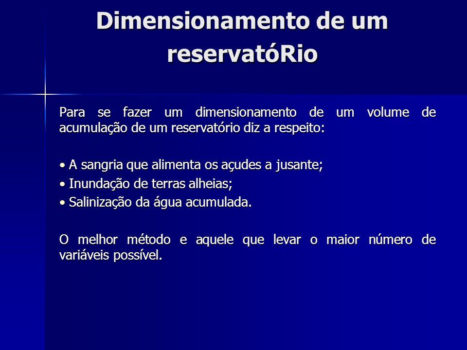 Dimensionamento de um reservatóRio Para se fazer um dimensionamento de um volume de acumulação de um reservatório diz a respeito: A sangria que alimen