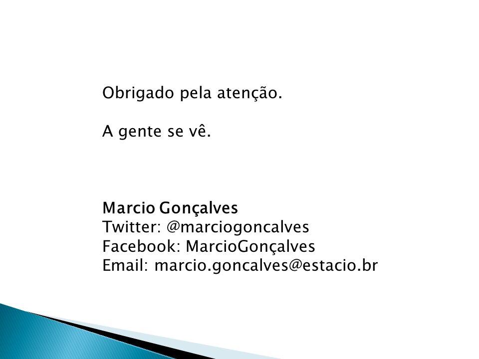 Obrigado pela atenção. A gente se vê. Marcio Gonçalves Twitter: @marciogoncalves Facebook: MarcioGonçalves Email: marcio.goncalves@estacio.br