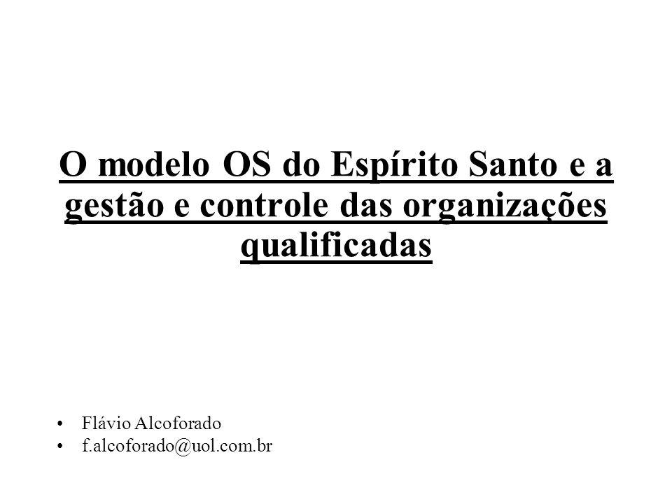 O modelo OS do Espírito Santo e a gestão e controle das organizações qualificadas Flávio Alcoforado f.alcoforado@uol.com.br