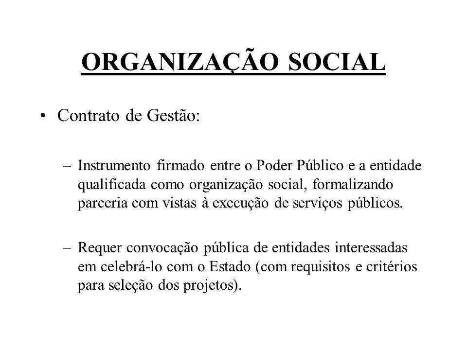 ORGANIZAÇÃO SOCIAL Contrato de Gestão: –Instrumento firmado entre o Poder Público e a entidade qualificada como organização social, formalizando parceria com vistas à execução de serviços públicos.