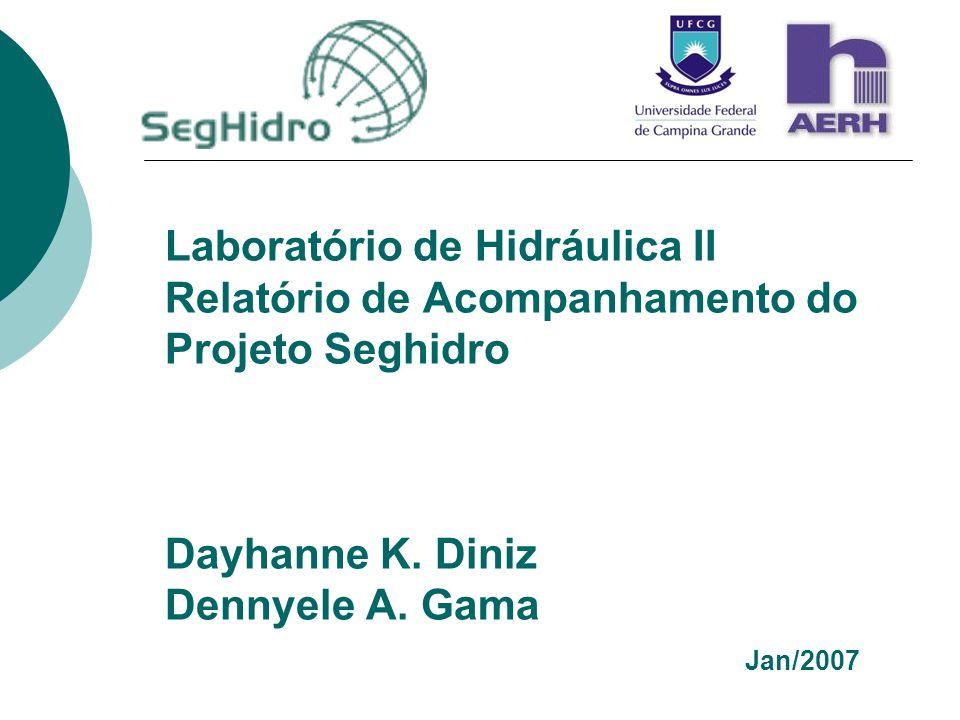 Laboratório de Hidráulica II Relatório de Acompanhamento do Projeto Seghidro Dayhanne K. Diniz Dennyele A. Gama Jan/2007