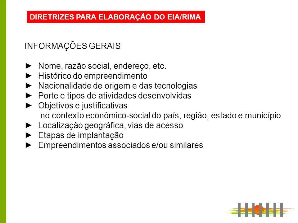 DIRETRIZES PARA ELABORAÇÃO DO EIA/RIMA INFORMAÇÕES GERAIS Nome, razão social, endereço, etc.