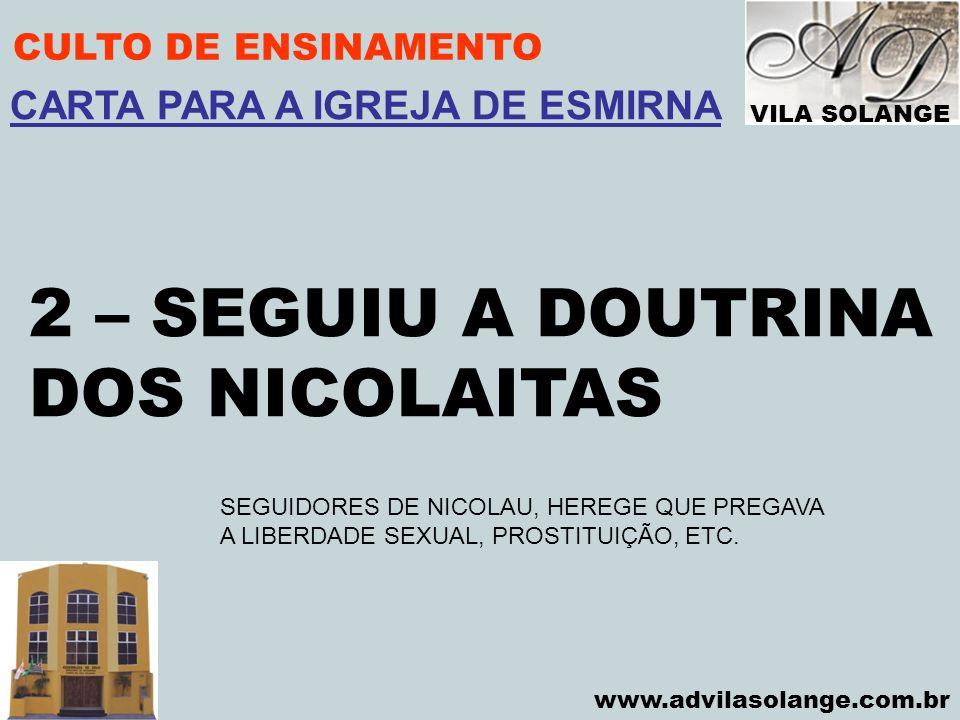 VILA SOLANGE www.advilasolange.com.br CULTO DE ENSINAMENTO 2 – SEGUIU A DOUTRINA DOS NICOLAITAS CARTA PARA A IGREJA DE ESMIRNA SEGUIDORES DE NICOLAU,