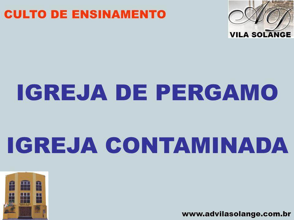 VILA SOLANGE www.advilasolange.com.br CULTO DE ENSINAMENTO IGREJA DE PERGAMO IGREJA CONTAMINADA