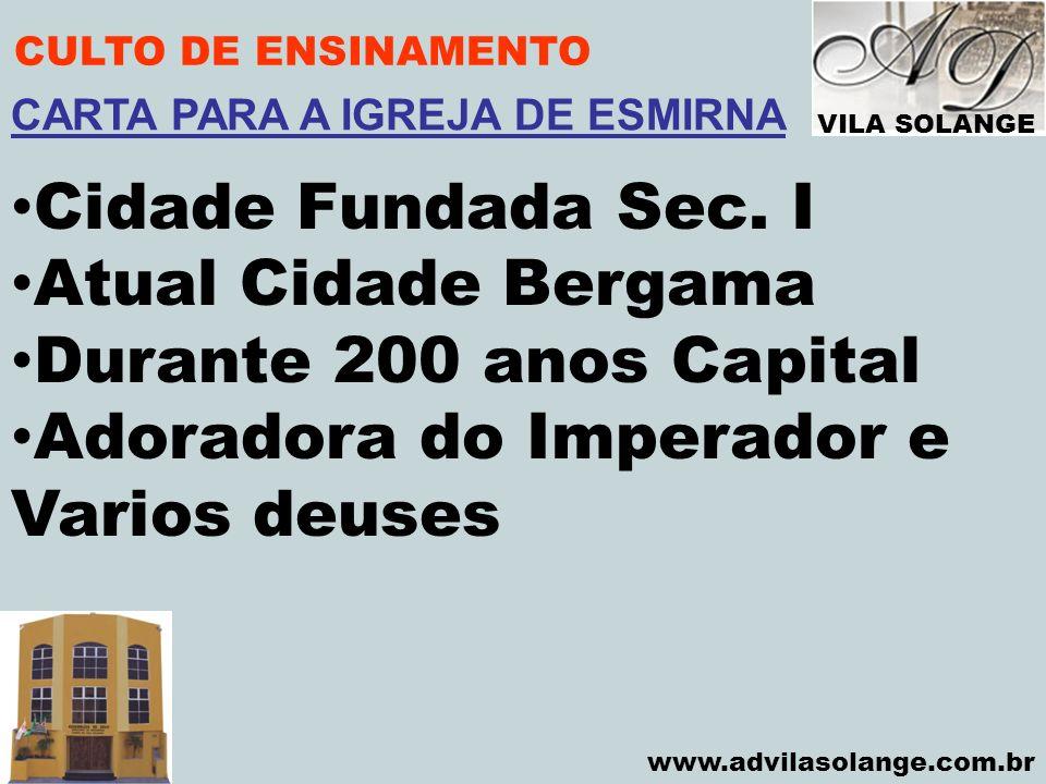 VILA SOLANGE www.advilasolange.com.br CULTO DE ENSINAMENTO Cidade Fundada Sec. I Atual Cidade Bergama Durante 200 anos Capital Adoradora do Imperador