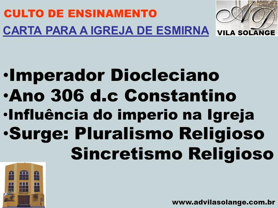 VILA SOLANGE www.advilasolange.com.br CULTO DE ENSINAMENTO Imperador Diocleciano Ano 306 d.c Constantino Influência do imperio na Igreja Surge: Plural