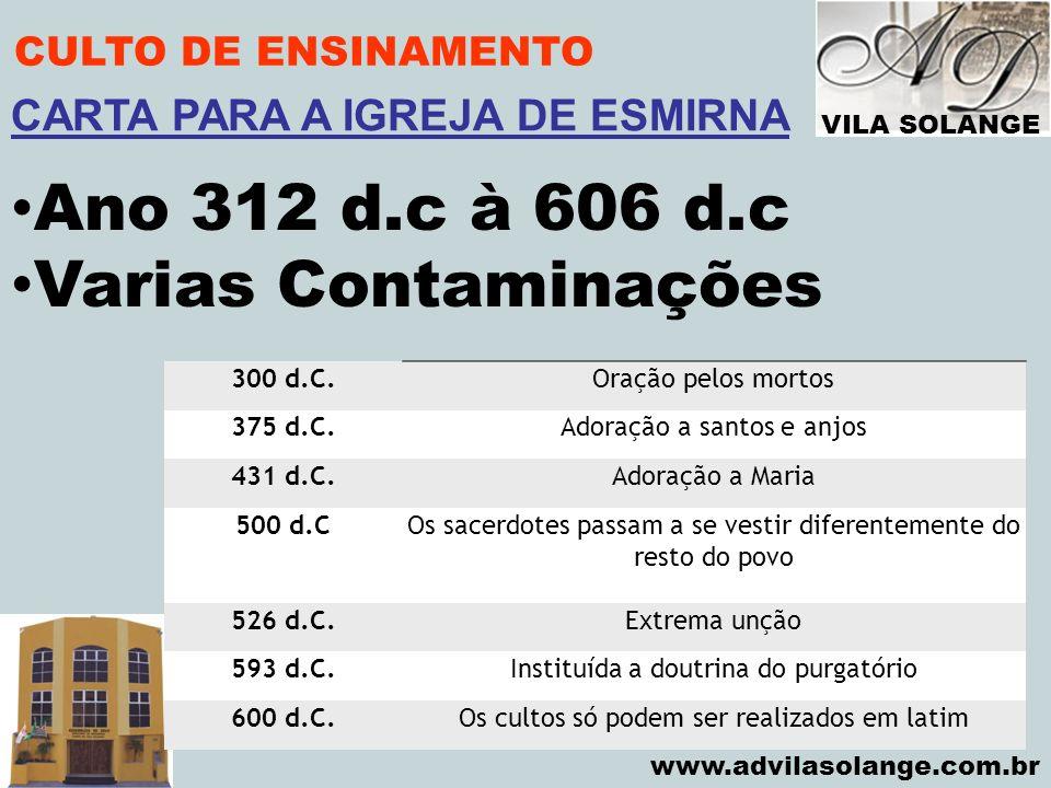 VILA SOLANGE www.advilasolange.com.br CULTO DE ENSINAMENTO Ano 312 d.c à 606 d.c Varias Contaminações CARTA PARA A IGREJA DE ESMIRNA 300 d.C.Oração pe