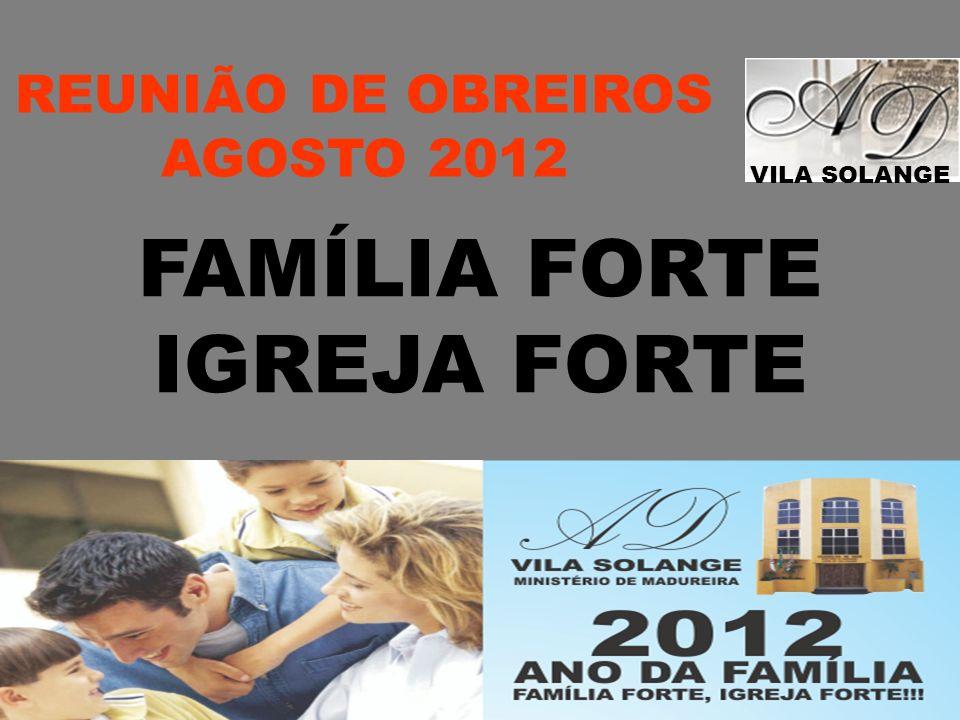 VILA SOLANGE REUNIÃO DE OBREIROS AGOSTO 2012 FAMÍLIA FORTE IGREJA FORTE