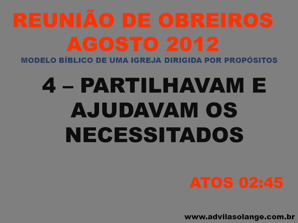 www.advilasolange.com.br REUNIÃO DE OBREIROS AGOSTO 2012 5 – ESTAVAM JUNTOS NO TEMPLO, COMIAM JUNTOS E POSSUIAM SINGILEZA NO CORAÇÃO ATOS 02:46 MODELO BÍBLICO DE UMA IGREJA DIRIGIDA POR PROPÓSITOS