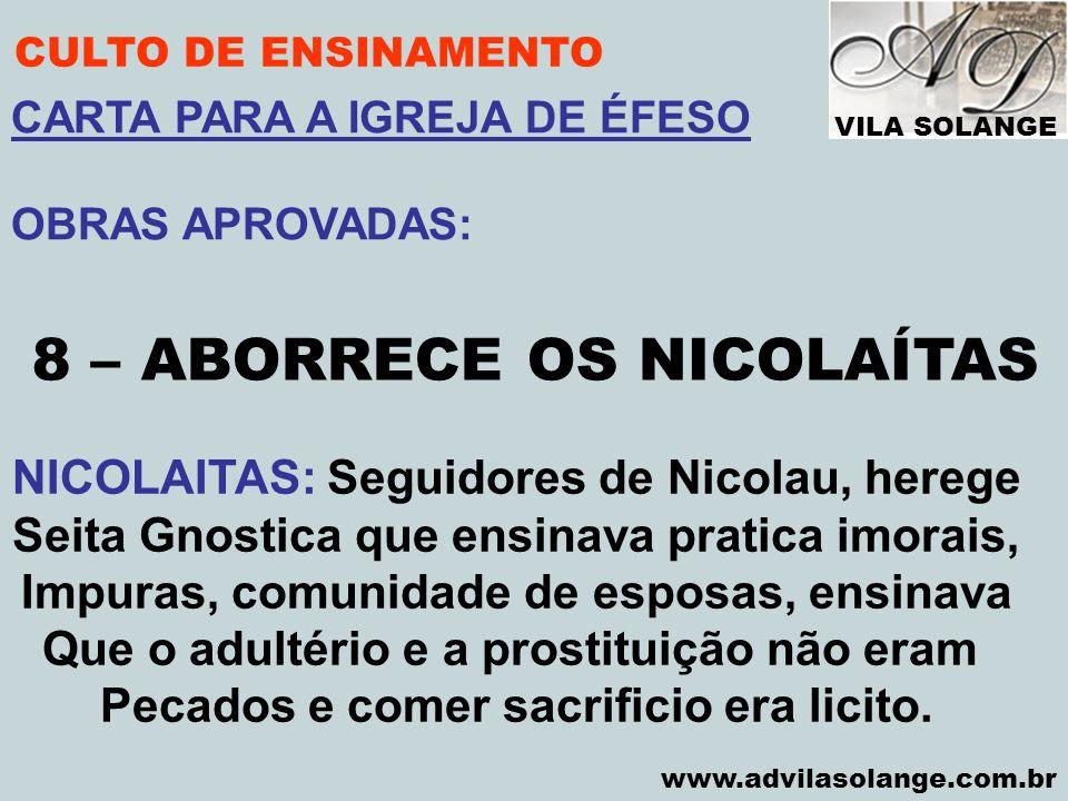 VILA SOLANGE www.advilasolange.com.br CULTO DE ENSINAMENTO 8 – ABORRECE OS NICOLAÍTAS NICOLAITAS: Seguidores de Nicolau, herege Seita Gnostica que ens