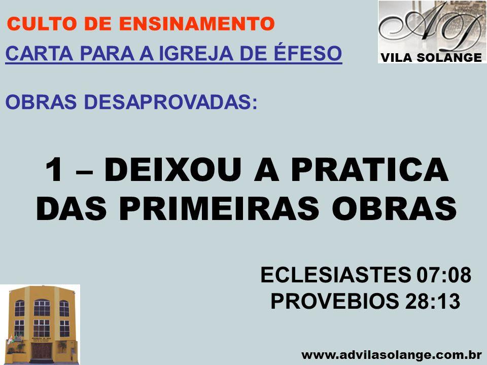 VILA SOLANGE www.advilasolange.com.br CULTO DE ENSINAMENTO 1 – DEIXOU A PRATICA DAS PRIMEIRAS OBRAS ECLESIASTES 07:08 PROVEBIOS 28:13 CARTA PARA A IGR