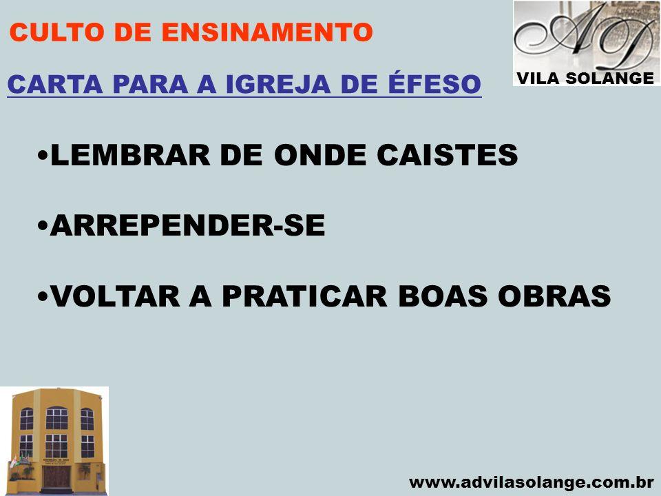VILA SOLANGE www.advilasolange.com.br CULTO DE ENSINAMENTO LEMBRAR DE ONDE CAISTES ARREPENDER-SE VOLTAR A PRATICAR BOAS OBRAS CARTA PARA A IGREJA DE É