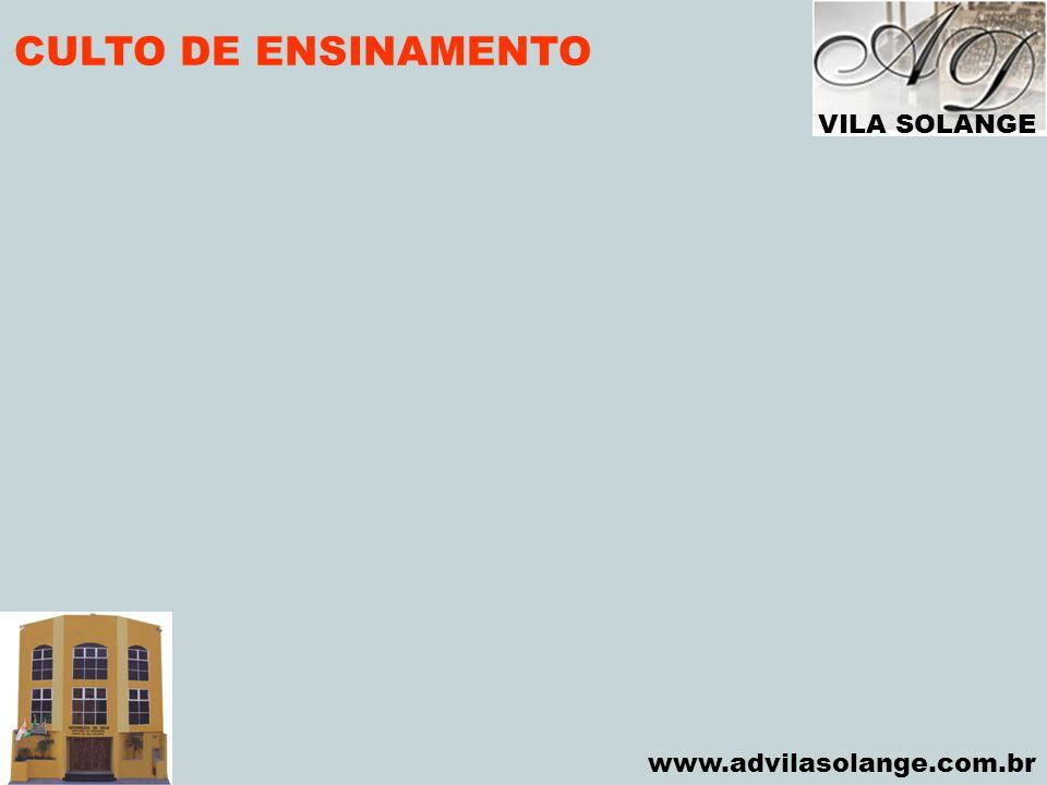 VILA SOLANGE www.advilasolange.com.br CULTO DE ENSINAMENTO
