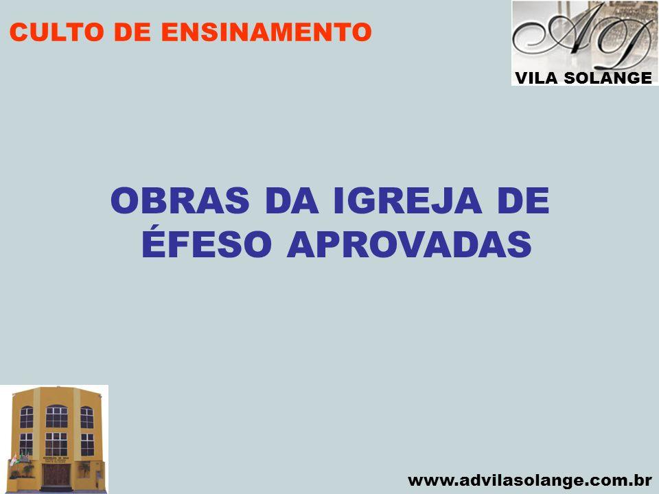 VILA SOLANGE www.advilasolange.com.br CULTO DE ENSINAMENTO OBRAS DA IGREJA DE ÉFESO APROVADAS