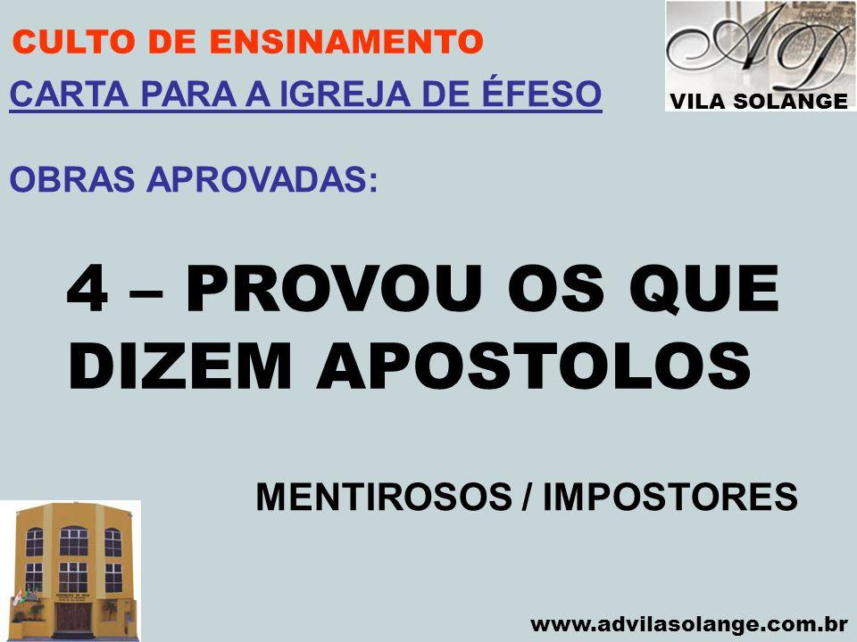VILA SOLANGE www.advilasolange.com.br CULTO DE ENSINAMENTO 4 – PROVOU OS QUE DIZEM APOSTOLOS MENTIROSOS / IMPOSTORES CARTA PARA A IGREJA DE ÉFESO OBRA