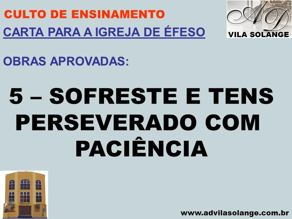 VILA SOLANGE www.advilasolange.com.br CULTO DE ENSINAMENTO 5 – SOFRESTE E TENS PERSEVERADO COM PACIÊNCIA CARTA PARA A IGREJA DE ÉFESO OBRAS APROVADAS: