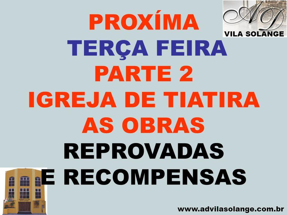 VILA SOLANGE www.advilasolange.com.br PROXÍMA TERÇA FEIRA PARTE 2 IGREJA DE TIATIRA AS OBRAS REPROVADAS E RECOMPENSAS