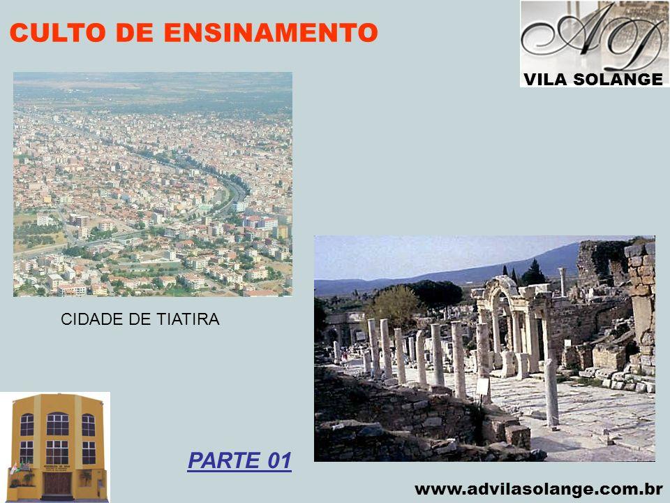 VILA SOLANGE www.advilasolange.com.br CULTO DE ENSINAMENTO CIDADE DE TIATIRA PARTE 01
