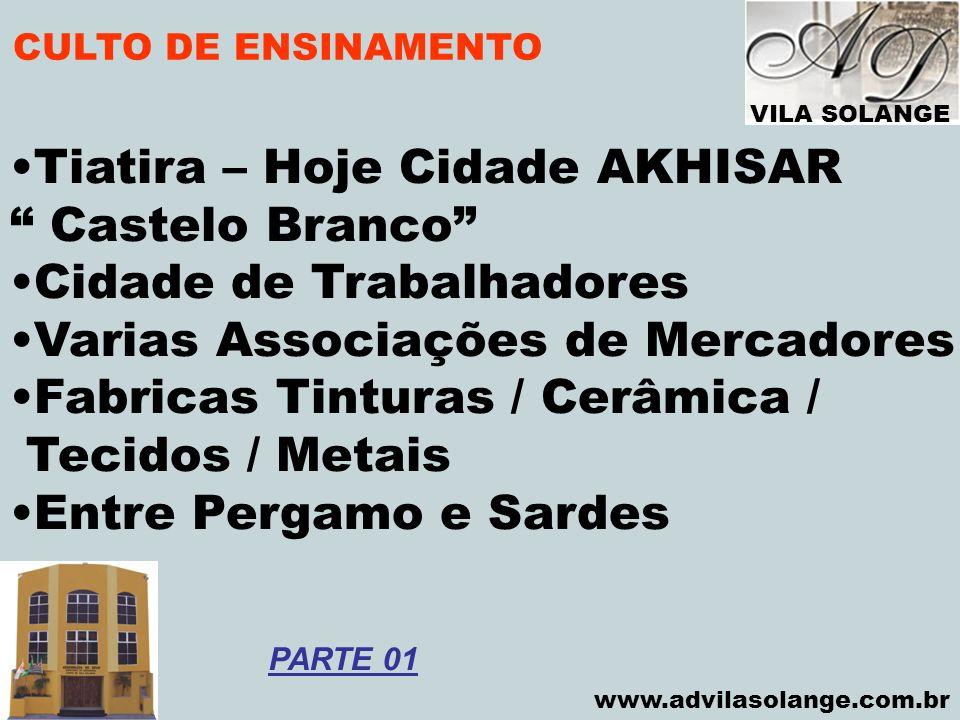 VILA SOLANGE www.advilasolange.com.br CULTO DE ENSINAMENTO Tiatira – Hoje Cidade AKHISAR Castelo Branco Cidade de Trabalhadores Varias Associações de