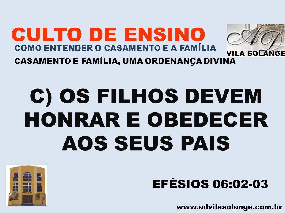 VILA SOLANGE www.advilasolange.com.br CULTO DE ENSINO COMO ENTENDER O CASAMENTO E A FAMÍLIA CASAMENTO E FAMÍLIA, UMA ORDENANÇA DIVINA C) OS FILHOS DEV
