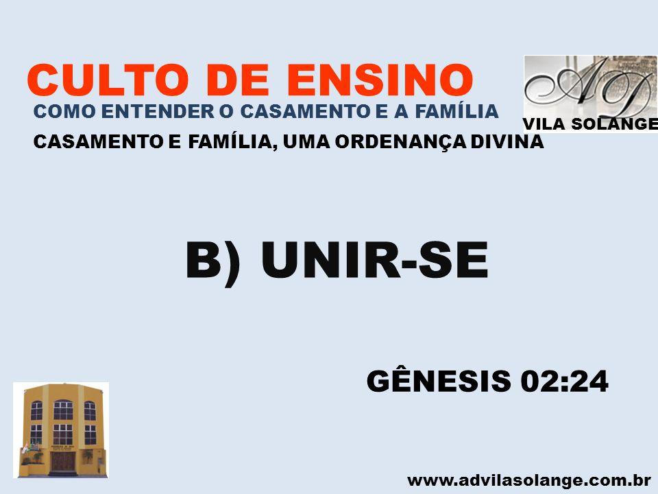 VILA SOLANGE www.advilasolange.com.br CULTO DE ENSINO COMO ENTENDER O CASAMENTO E A FAMÍLIA CASAMENTO E FAMÍLIA, UMA ORDENANÇA DIVINA B) UNIR-SE GÊNES