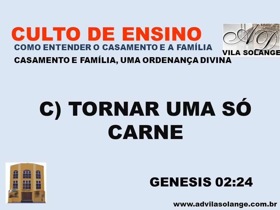 VILA SOLANGE www.advilasolange.com.br CULTO DE ENSINO COMO ENTENDER O CASAMENTO E A FAMÍLIA CASAMENTO E FAMÍLIA, UMA ORDENANÇA DIVINA C) TORNAR UMA SÓ