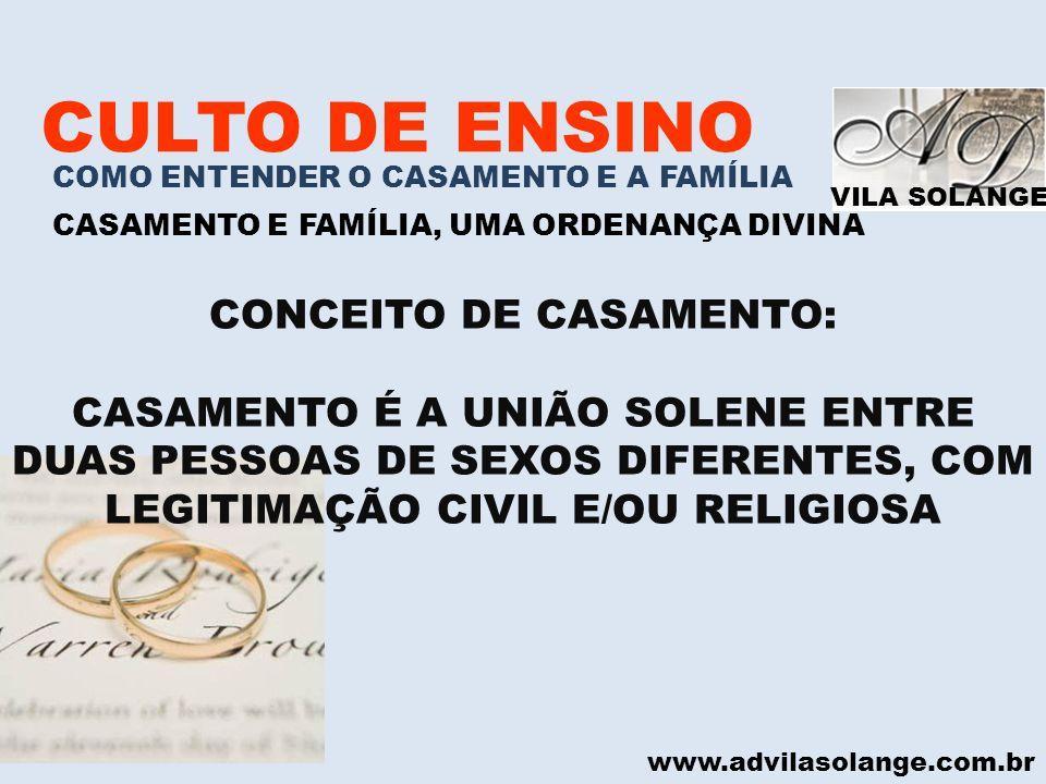 VILA SOLANGE www.advilasolange.com.br CULTO DE ENSINO COMO ENTENDER O CASAMENTO E A FAMÍLIA CASAMENTO E FAMÍLIA, UMA ORDENANÇA DIVINA CONCEITO DE CASA