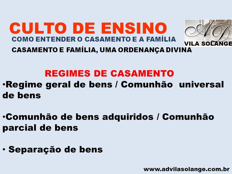 VILA SOLANGE www.advilasolange.com.br CULTO DE ENSINO COMO ENTENDER O CASAMENTO E A FAMÍLIA CASAMENTO E FAMÍLIA, UMA ORDENANÇA DIVINA REGIMES DE CASAM