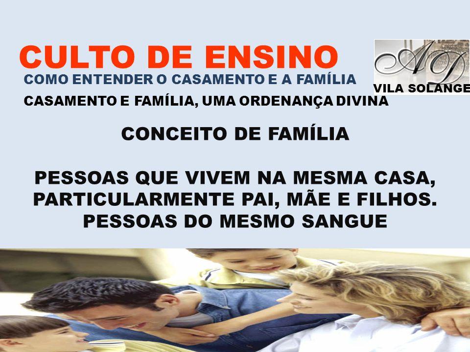 VILA SOLANGE www.advilasolange.com.br CULTO DE ENSINO COMO ENTENDER O CASAMENTO E A FAMÍLIA CASAMENTO E FAMÍLIA, UMA ORDENANÇA DIVINA CONCEITO DE FAMÍ