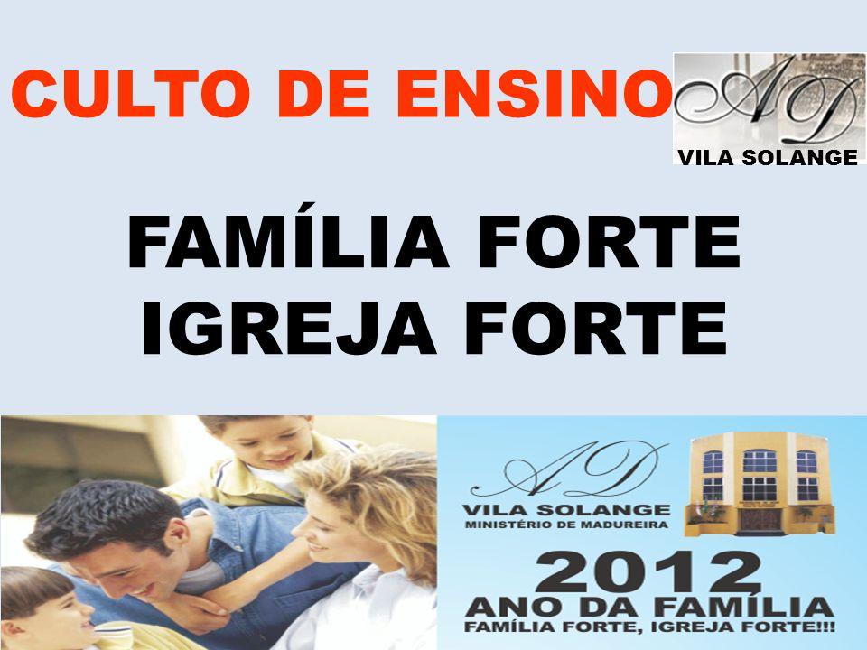 VILA SOLANGE CULTO DE ENSINO FAMÍLIA FORTE IGREJA FORTE