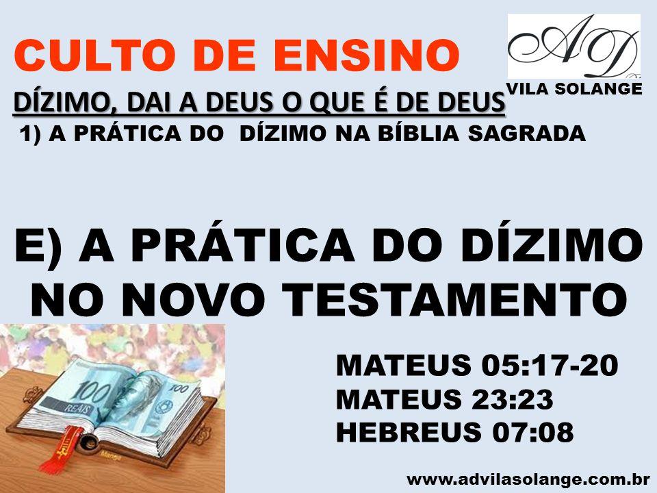www.advilasolange.com.br CULTO DE ENSINO DÍZIMO, DAI A DEUS O QUE É DE DEUS VILA SOLANGE E) A PRÁTICA DO DÍZIMO NO NOVO TESTAMENTO MATEUS 05:17-20 MAT