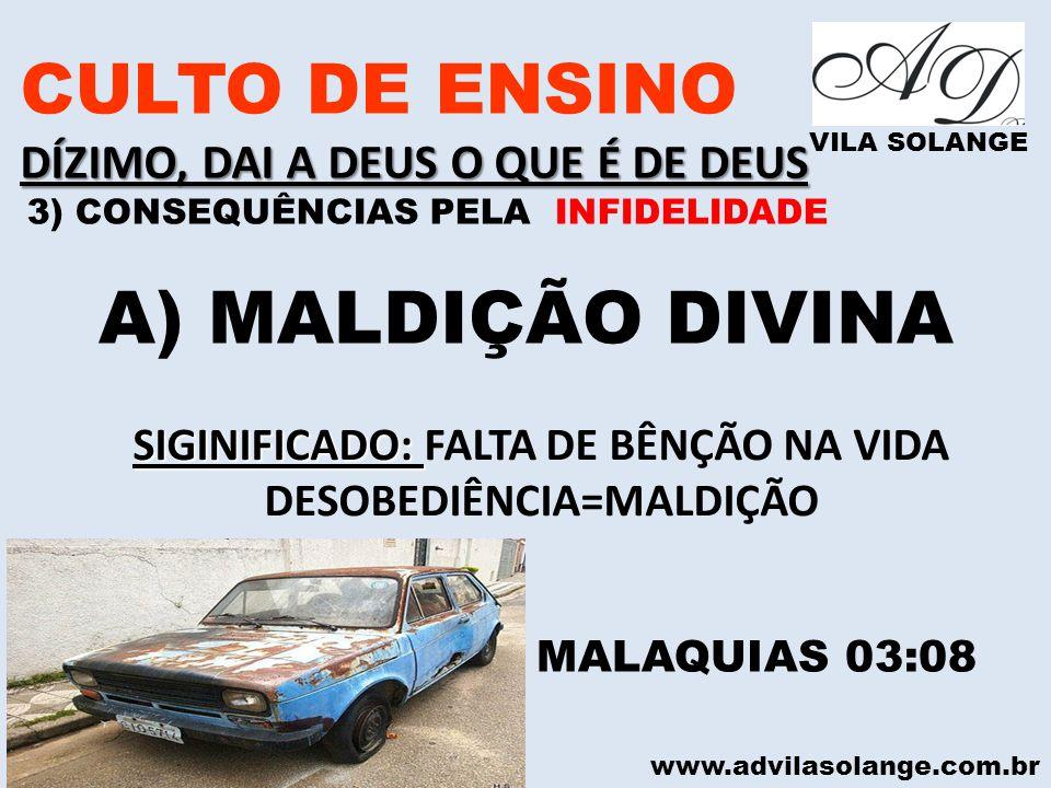 www.advilasolange.com.br CULTO DE ENSINO DÍZIMO, DAI A DEUS O QUE É DE DEUS VILA SOLANGE A) MALDIÇÃO DIVINA MALAQUIAS 03:08 SIGINIFICADO: SIGINIFICADO