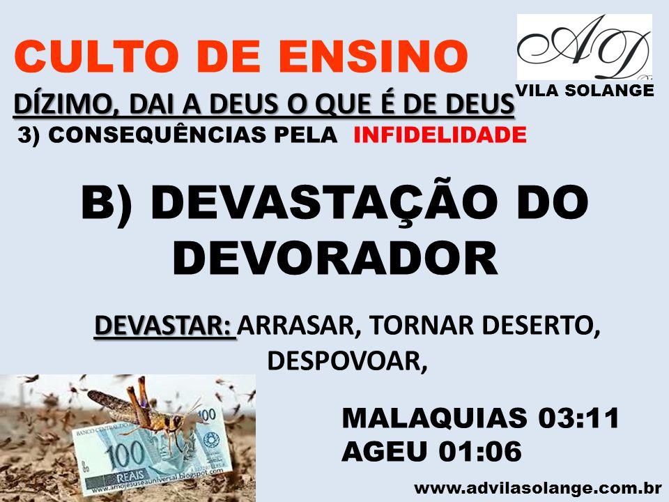 www.advilasolange.com.br CULTO DE ENSINO DÍZIMO, DAI A DEUS O QUE É DE DEUS VILA SOLANGE B) DEVASTAÇÃO DO DEVORADOR MALAQUIAS 03:11 AGEU 01:06 DEVASTA