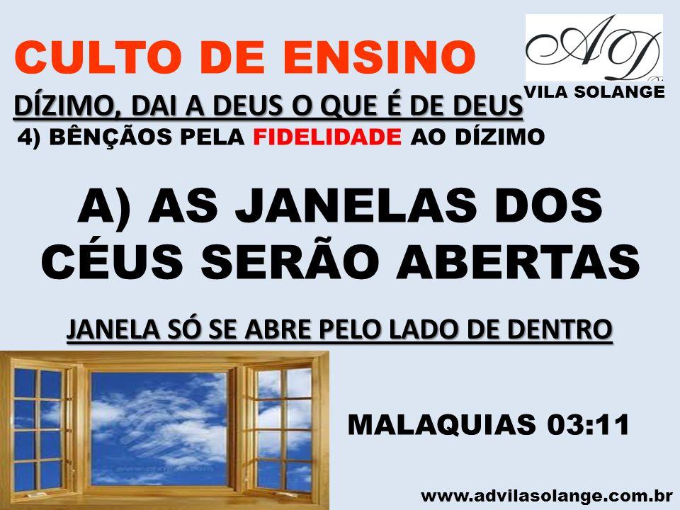 www.advilasolange.com.br CULTO DE ENSINO DÍZIMO, DAI A DEUS O QUE É DE DEUS VILA SOLANGE A) AS JANELAS DOS CÉUS SERÃO ABERTAS MALAQUIAS 03:11 JANELA S