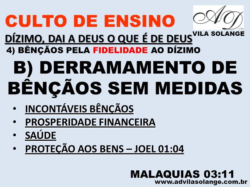 www.advilasolange.com.br CULTO DE ENSINO DÍZIMO, DAI A DEUS O QUE É DE DEUS VILA SOLANGE B) DERRAMAMENTO DE BÊNÇÃOS SEM MEDIDAS MALAQUIAS 03:11 INCONT