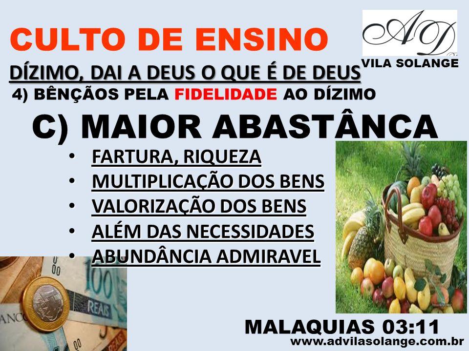 www.advilasolange.com.br CULTO DE ENSINO DÍZIMO, DAI A DEUS O QUE É DE DEUS VILA SOLANGE C) MAIOR ABASTÂNCA MALAQUIAS 03:11 FARTURA, RIQUEZA FARTURA,
