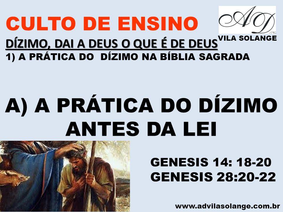 www.advilasolange.com.br CULTO DE ENSINO DÍZIMO, DAI A DEUS O QUE É DE DEUS 1) A PRÁTICA DO DÍZIMO NA BÍBLIA SAGRADA VILA SOLANGE A) A PRÁTICA DO DÍZI